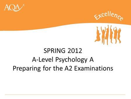 SPRING 2012 A-Level Psychology A Preparing for the A2 Examinations.