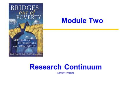 Module Two Research Continuum April 2011 Update. Module Two Research Continuum OBJECTIVES 1.Understand the causes of poverty in order to assist people.