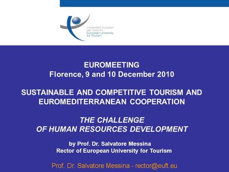 EUROMEETING Florence, 9 and 10 December 2010 SUSTAINABLE AND COMPETITIVE TOURISM AND EUROMEDITERRANEAN COOPERATION THE CHALLENGE OF HUMAN RESOURCES DEVELOPMENT.
