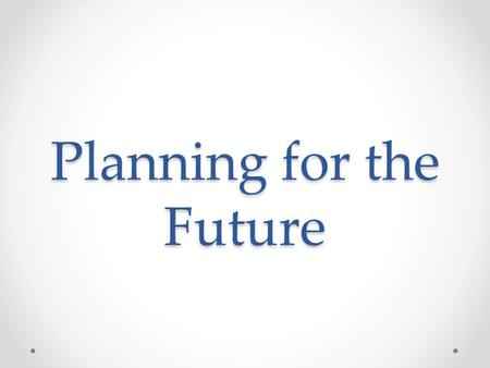 Planning for the Future. Topics: Marriage Divorce and Legal Consequences Renting a Place to Live Buying a Home Insurance Protection Retirement and Wills.