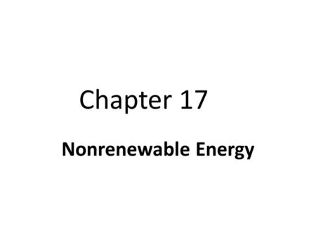 Chapter 17 Nonrenewable Energy. Section 1: Energy Resources and Fossil Fuels Fuels are used for 5 main purposes: 1. Transportation (# 1 use of crude oil)