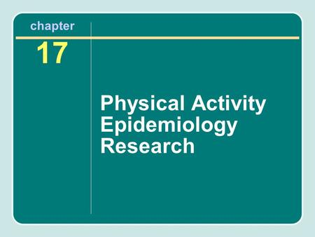 Chapter 17 Physical Activity Epidemiology Research.