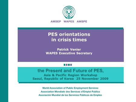 The Present and Future of PES, Asia & Pacific Region Workshop Seoul, Republic of Korea 25 November 2009 PES orientations in crisis times Patrick Venier.