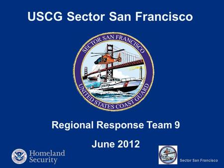 Sector San Francisco USCG Sector San Francisco Regional Response Team 9 June 2012.