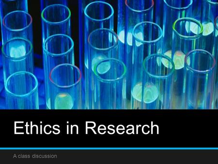 Ethics in Research A class discussion. What is Ethics in Research? and Why is it Important?