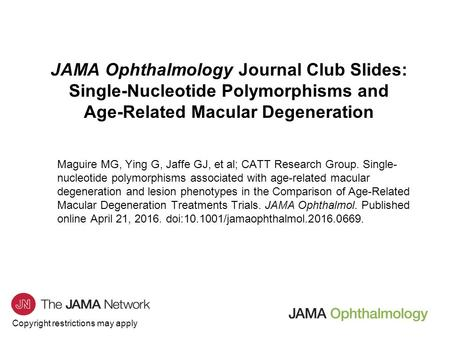 Copyright restrictions may apply JAMA Ophthalmology Journal Club Slides: Single-Nucleotide Polymorphisms and Age-Related Macular Degeneration Maguire MG,