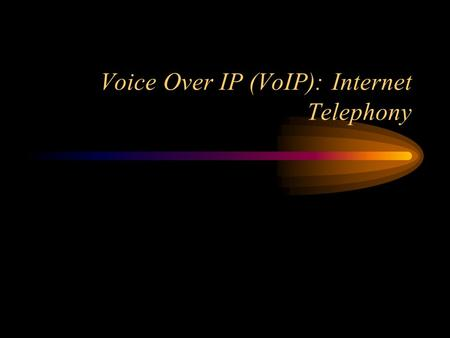 Voice Over IP (VoIP): Internet Telephony. Chapter Objectives.