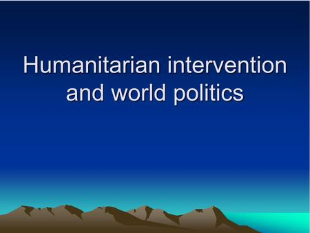 Humanitarian intervention and world politics. Introduction Background knowledge: 1) Non-intervention is the norm in the international society. 2) Humanitarian.