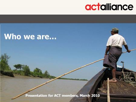 Photos: Paul Jeffrey/ACT Alliance Who we are… Presentation for ACT members, March 2010.