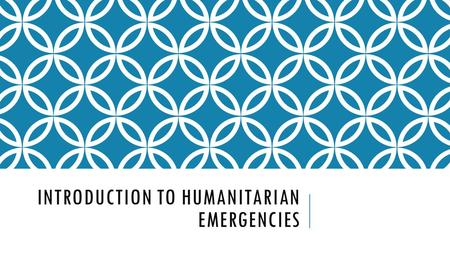 INTRODUCTION TO HUMANITARIAN EMERGENCIES. COMPLEX HUMANITARIAN EMERGENCY A humanitarian crisis in a country, region or society where there is total or.
