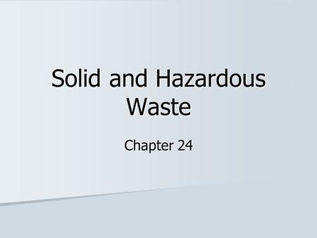 <strong>Solid</strong> and Hazardous <strong>Waste</strong> Chapter 24. Outline 1. <strong>Waste</strong> in Modern Society <strong>solid</strong> <strong>waste</strong>, hazardous <strong>waste</strong> 2. Reducing and Reusing <strong>Waste</strong> options, refillable.