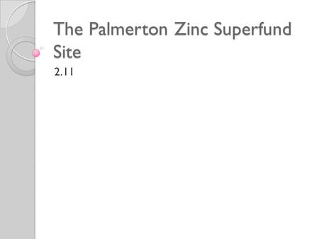 The Palmerton Zinc Superfund Site 2.11. EPA Response In 1980 the U.S. finally addressed the issue of hazardous wastes Comprehensive Environmental Response,