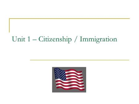 Unit 1 – Citizenship / Immigration. citizen – a member of a community with a gov't and laws (agrees to abide by the laws and accept the authority of the.