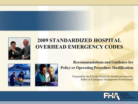 2009 STANDARDIZED HOSPITAL OVERHEAD EMERGENCY CODES Recommendations and Guidance for Policy or Operating Procedure Modification Prepared by the Florida.