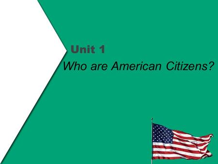Unit 1 Who are American Citizens?. I. Americans are from Everywhere a.People from ALL AROUND THE WORLD settled here in the U.S. b.They have brought different.