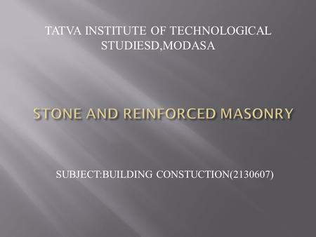 TATVA INSTITUTE OF TECHNOLOGICAL STUDIESD,MODASA SUBJECT:BUILDING CONSTUCTION(2130607)