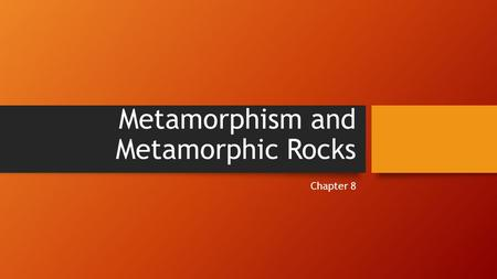 Metamorphism and Metamorphic Rocks Chapter 8. What is metamorphism? The transformation of one rock type into another: metamorphic rocks form from preexisting.