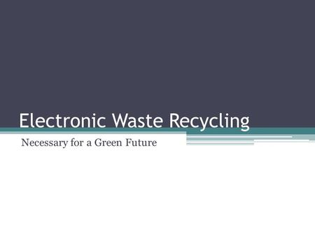Electronic Waste Recycling Necessary for a Green Future.