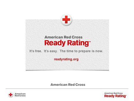 It's free. It's easy. The time to prepare is now. readyrating.org.