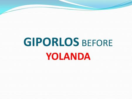 GIPORLOS BEFORE YOLANDA Map of Giporlos Land Use Map of Giporlos.