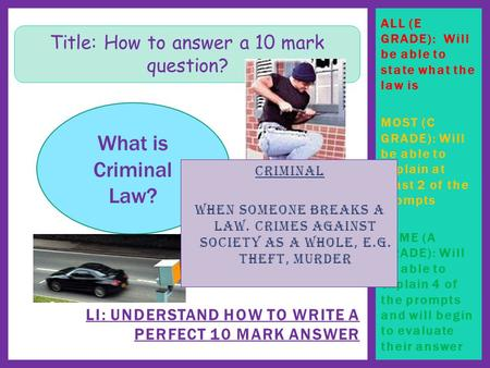 ALL (E GRADE): Will be able to state what the law is MOST (C GRADE): Will be able to explain at least 2 of the prompts SOME (A GRADE): Will be able to.