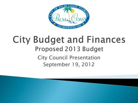 City Council Presentation September 19, 2012.  April ◦ Departments begin line item budgets and projections ◦ Departments submit new program, personnel.