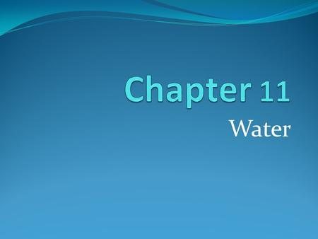 Water. Section 1: Water Resources Objectives: Describe the _____________of Earth's water resources. Explain why _________ water is one of Earth's limited.