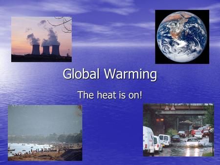 Global Warming The heat is on!. What do you know about global warming? Did you know: Did you know: –the earth on average has warmed up? –some places have.