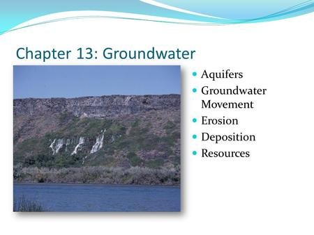 Chapter 13: Groundwater Aquifers Groundwater Movement Erosion