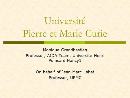 Université Pierre et Marie Curie Monique Grandbastien Professor, AIDA Team, Université Henri Poincaré Nancy1 On behalf of Jean-Marc Labat Professor, UPMC.