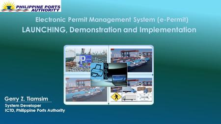 LAUNCHING, Demonstration and Implementation LAUNCHING, Demonstration and Implementation System Developer ICTD, Philippine Ports Authority _________________.