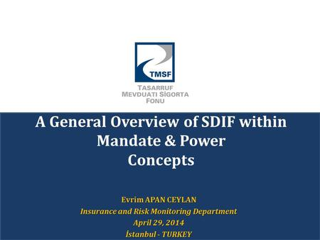 A General Overview of SDIF within Mandate & Power Concepts Evrim APAN CEYLAN Insurance and Risk Monitoring Department April 29, 2014 İstanbul - TURKEY.