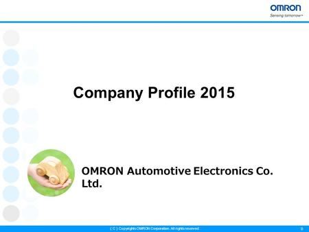 0 ( C ) Copyrights OMRON Corporation. All rights reserved. OMRON Automotive Electronics Co. Ltd. Company Profile 2015.