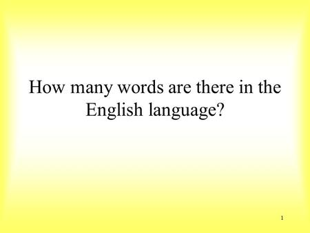 How many words are there in the English language? 1.