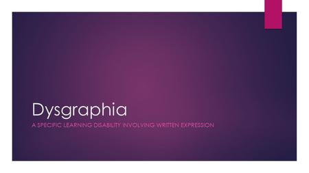 Dysgraphia A SPECIFIC LEARNING DISABILITY INVOLVING WRITTEN EXPRESSION.