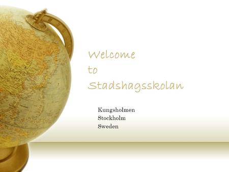 Welcome to Stadshagsskolan Kungsholmen Stockholm Sweden.