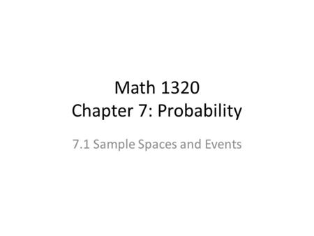 Math 1320 Chapter 7: Probability 7.1 Sample Spaces and Events.