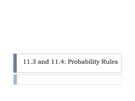11.3 and 11.4: Probability Rules. Key Vocabulary  Independent events: The outcome of one event does not affect the outcome of another  Dependent events: