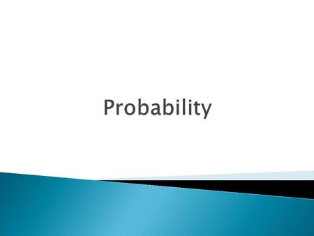  Probability is the likelihood or chance of an event occurring  Probability can be calculated by: Favourable outcomes Possible outcomes Probabilities.