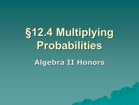 §12.4 Multiplying Probabilities Algebra II Honors.