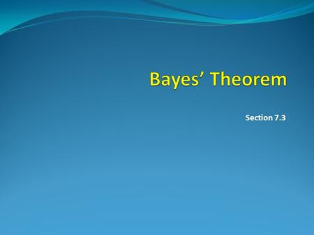 Section 7.3. Why we need Bayes?  How to assess the probability that a particular event occurs on the basis of partial evidence.  The probability p(F)