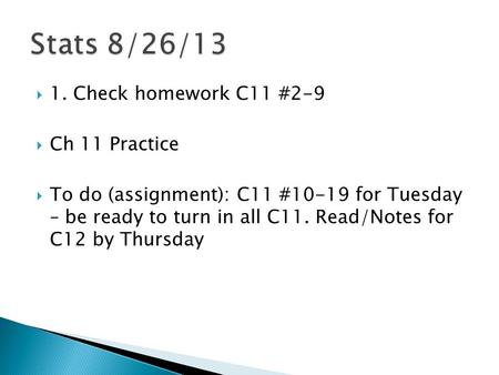  1. Check homework C11 #2-9  Ch 11 Practice  To do (assignment): C11 #10-19 for Tuesday – be ready to turn in all C11. Read/Notes for C12 by Thursday.