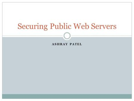 ASHRAY PATEL Securing Public Web Servers. Roadmap Web server security problems Steps to secure public web servers Securing web servers and contents Implementing.