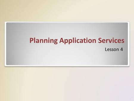 Planning Application Services Lesson 4. Deploying Application Servers Organizations supply their employees with computers so that they can get work done,