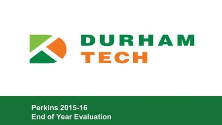 Perkins 2015-16 End of Year Evaluation. durhamtech.edu >Purchasing Equipment: >New Program—EMS >Modernized the following programs: >Dental Laboratory.