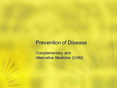 Prevention of Disease Complementary and Alternative Medicine (CAM)