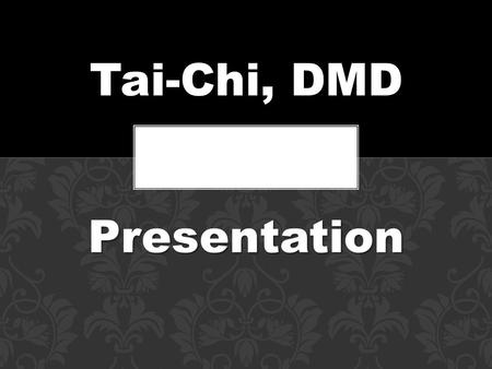 Tai-Chi, DMD Presentation. WHAT IS TAI-CHI? Grand, Vast, Wholesale Tai-Chi Energy.