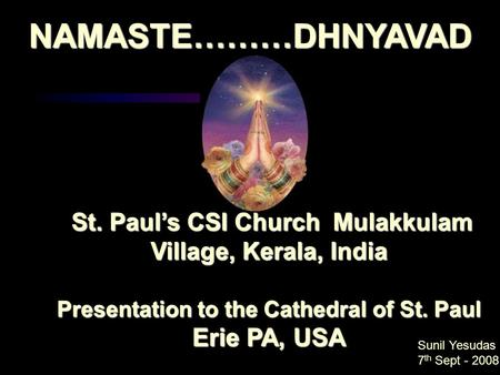 St. Paul's CSI Church Mulakkulam Village, Kerala, India St. Paul's CSI Church Mulakkulam Village, Kerala, India Presentation to the Cathedral of St. Paul.
