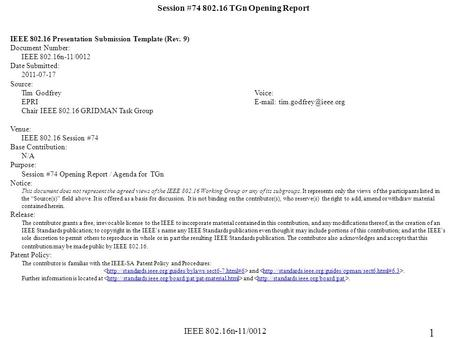 IEEE 802.16n-11/0012 Session #74 802.16 TGn Opening Report IEEE 802.16 Presentation Submission Template (Rev. 9) Document Number: IEEE 802.16n-11/0012.