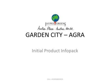 GARDEN CITY – AGRA Initial Product Infopack CALL +919958959555.